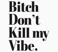 Bitch don't kill my vibe Typography by RexLambo