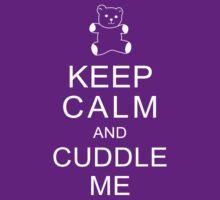 Keep Calm and Cuddle Me by alliehabgood