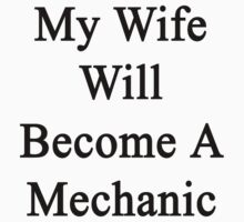 My Wife Will Become A Mechanic  by supernova23