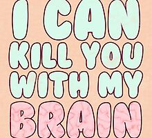 I Can Kill You With My Brain by Kate H