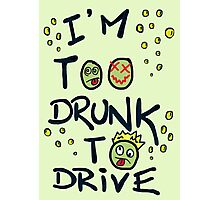 I'm too drunk to drive Photographic Print