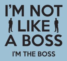 I'm Not Like A Boss. I'm The Boss. by BrightDesign