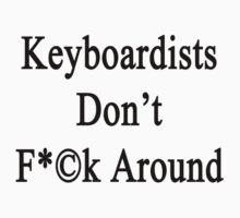 Keyboardists Don't Fuck Around  by supernova23