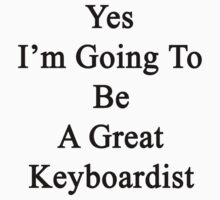 Yes I'm Going To Be A Great Keyboardist  by supernova23