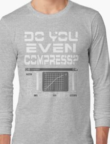 Do you even compress? (White Text) Long Sleeve T-Shirt