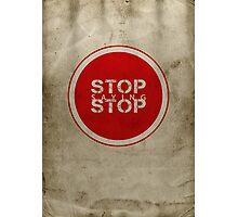 Stop Saying Stop Photographic Print
