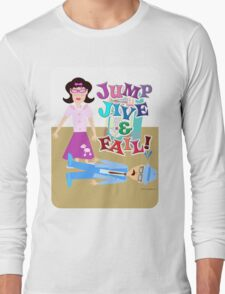 Jump Jive and Fail! Long Sleeve T-Shirt