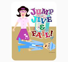 Jump Jive and Fail! Unisex T-Shirt