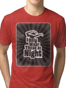 I Only Wear Sunglasses At Night Tri-blend T-Shirt