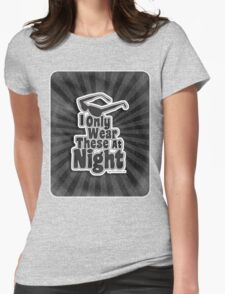 I Only Wear Sunglasses At Night Womens Fitted T-Shirt