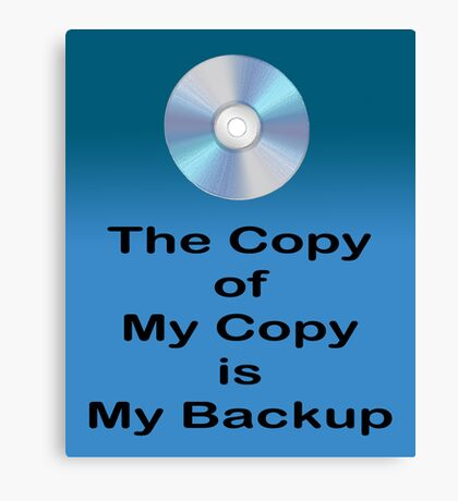 The Copy of My Copy is My Backup Canvas Print