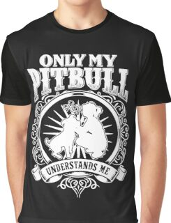 ONLY MY PITBULL UNDERSTAND ME Graphic T-Shirt