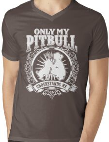 ONLY MY PITBULL UNDERSTAND ME Mens V-Neck T-Shirt