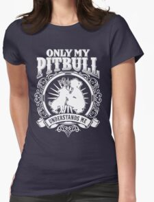 ONLY MY PITBULL UNDERSTAND ME T-Shirt