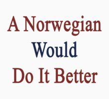 A Norwegian Would Do It Better  by supernova23