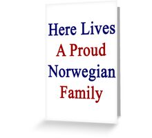 Here Lives A Proud Norwegian Family  Greeting Card