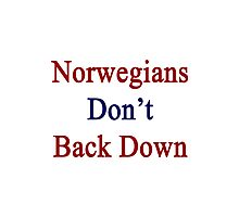 Norwegians Don't Back Down  Photographic Print
