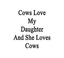 Cows Love My Daughter And She Loves Cows Photographic Print