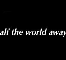 Half the world away by chris Morley
