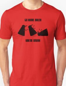 Go home Dalek You're Drunk T-Shirt