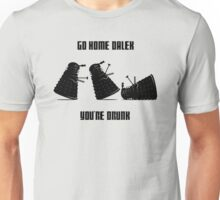 Go home Dalek You're Drunk Unisex T-Shirt