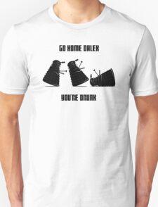 Go home Dalek You're Drunk T-Shirt