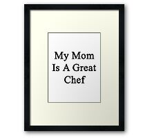 My Mom Is A Great Chef  Framed Print
