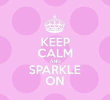 Keep Calm and Sparkle On - Pink Polka Dots by sitnica
