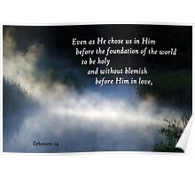 Chosen Before the Foundation of the World ~ Ephesians 1:4 Poster