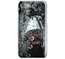 Kick out the Jams iPhone Case/Skin