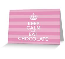 Keep Calm and Eat Chocolate - Pink Stripes Greeting Card