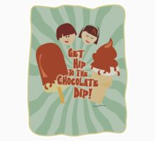 Get Hip to Chocolate Dip by mytshirtfort
