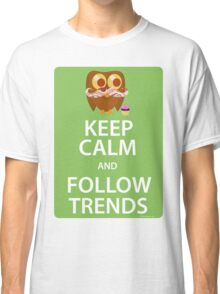 Keep Calm and Follow Trends Classic T-Shirt