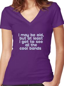 I may be old, but at least I got to see all the cool bands  Women's Fitted V-Neck T-Shirt