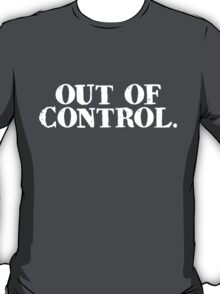 out of control. T-Shirt
