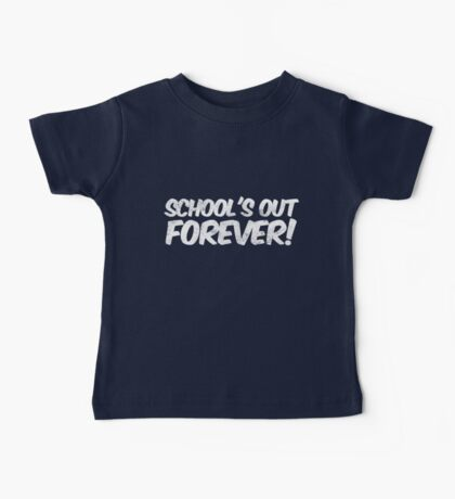 School's out forever! Baby Tee