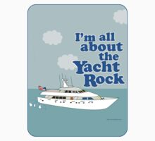 All About the Yacht Rock  by mytshirtfort