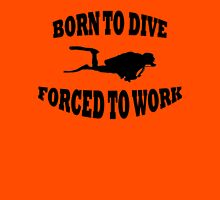 Born to Dive Forced to Work Unisex T-Shirt