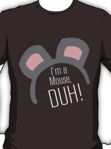 I'm a Mouse...DUH T-Shirt