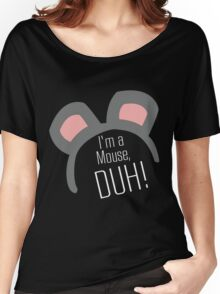 I'm a Mouse...DUH Women's Relaxed Fit T-Shirt