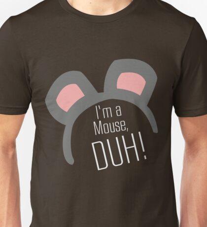 I'm a Mouse...DUH Unisex T-Shirt