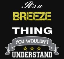BREEZE It's thing you wouldn't understand !! - T Shirt, Hoodie, Hoodies, Year, Birthday  by novalac3