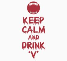 Keep Calm and Drink 'V' by Marjuned