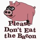 Please Don't Eat the Bacon by veganese