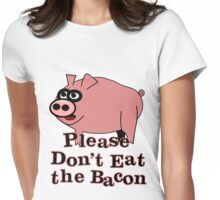 Please Don't Eat the Bacon Womens Fitted T-Shirt