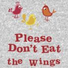 Please Don't Eat the Wings by veganese