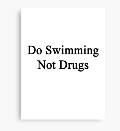 Do Swimming Not Drugs  Canvas Print