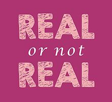 Real or Not Real by starin