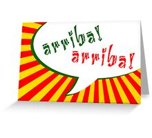 arriba arriba!  Greeting Card