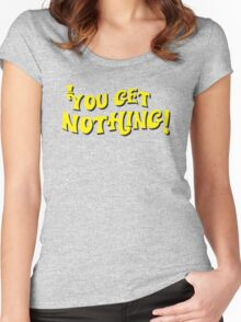 You Get Nothing Women's Fitted Scoop T-Shirt
